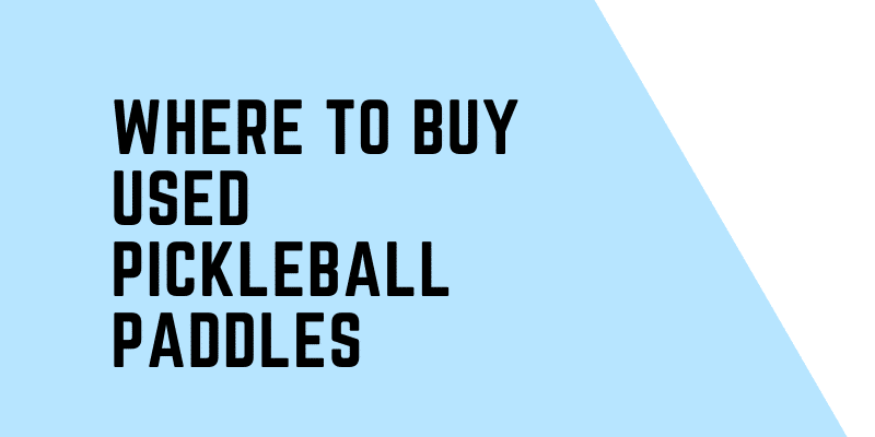 WHERE TO BUY Used Pickleball PADDLES